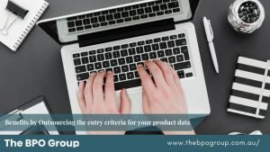 Benefits by Outsourcing the entry criteria for your product data